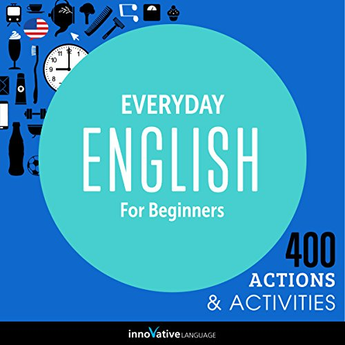 Everyday English for Beginners - 400 Actions & Activities     Beginner English #1              By:                                                                                                                                 Innovative Language Learning LLC                               Narrated by:                                                                                                                                 EnglishClass101.com                      Length: 45 mins     2 ratings     Overall 3.5