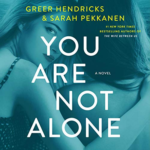 You Are Not Alone Audiobook By Greer Hendricks, Sarah Pekkanen cover art