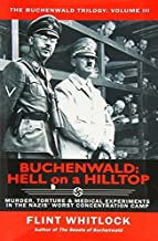 Buchenwald: Hell on a Hilltop: Murder, Torture & Medical Experiments in the Nazis' Worst Concentration Camp (Buchenwald Trilogy) by Flint Whitlock (2014-01-02)