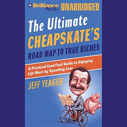 The Ultimate Cheapskate's Road Map to True Riches audiobook cover art