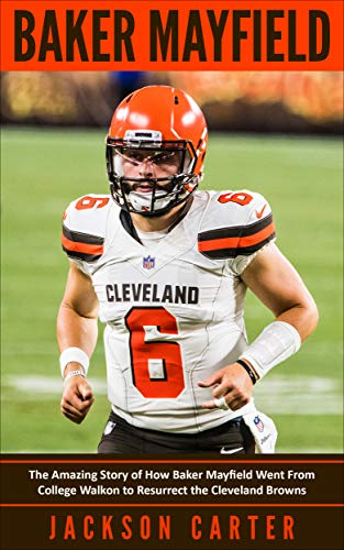 Baker Mayfield: The Amazing Story of How Baker Mayfield Went From College Walkon to Resurrect the Cleveland Browns (The NFL's Best Quarterbacks) (English Edition)