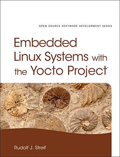 Embedded Linux Systems with the Yocto Project (Pearson Open Source Software Development Series)