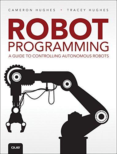Robot Programming: A Guide to Controlling Autonomous Robots (English Edition)