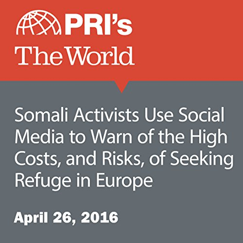 Somali Activists Use Social Media to Warn of the High Costs, and Risks, of Seeking Refuge in Europe audiobook cover art