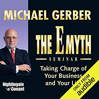 The E-Myth Seminar     Taking Charge of Your Business and Your Life              By:                                                                                                                                 Michael E. Gerber                               Narrated by:                                                                                                                                 Michael E. Gerber                      Length: 5 hrs and 16 mins     44 ratings     Overall 4.6