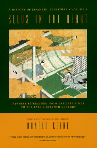 Keene, D: Seeds in the Heart: Japanese Literature from Earliest Times to the Late Sixteenth Century (History of Japanese Literature, Band 1)