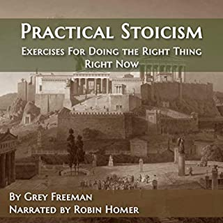 Practical Stoicism: Exercises for Doing the Right Thing Right Now audiobook cover art