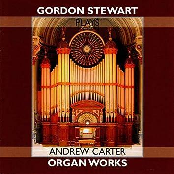 Gordon Stewart - Plays Andrew Carter Organ Works