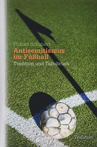 Antisemitismus im Fußball: Tradition und Tabubruch (Studien zu Ressentiments in Geschichte und Gegenwart)