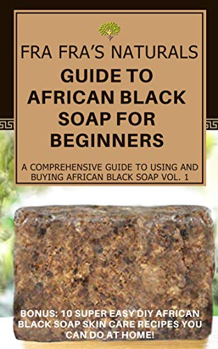 Fra Fra's Naturals Guide to African Black Soap for Beginners: A Comprehensive guide to using and buying African black soap (English Edition)