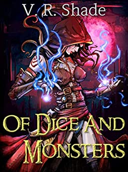 Of Dice And Monsters: A Reverse Harem GameLit Adventure by [V. R. Shade]
