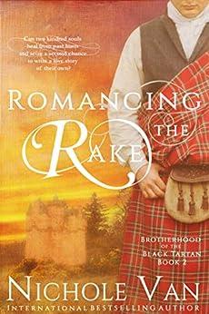 Romancing the Rake (Brotherhood of the Black Tartan Book 2) by [Nichole Van]