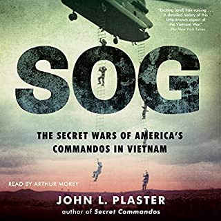 SOG     The Secret Wars of America's Commandos in Vietnam              By:                                                                                                                                 John L. Plaster                               Narrated by:                                                                                                                                 Arthur Morey                      Length: 14 hrs and 17 mins     134 ratings     Overall 4.8