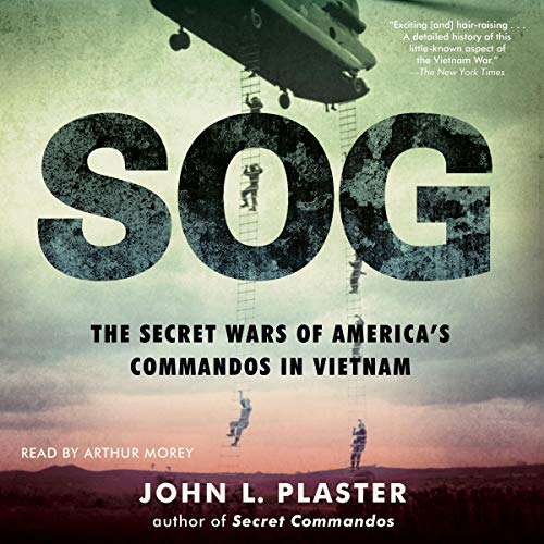 SOG     The Secret Wars of America's Commandos in Vietnam              Written by:                                                                                                                                 John L. Plaster                               Narrated by:                                                                                                                                 Arthur Morey                      Length: 14 hrs and 17 mins     1 rating     Overall 5.0