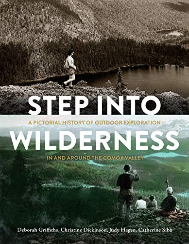 Step into Wilderness: A Pictorial History of Outdoor Exploration In and Around the Comox Valley