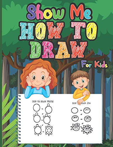 Show Me How to Draw For Kids: Funny Step by Step Guide to Drawing Cute Things | Fun Workbook Activity Sheets For Children at Home | Nice Images to ... Gift for Christmas or Nice Birthday Present