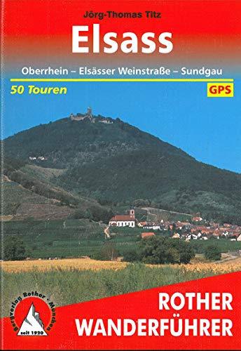 Elsass: Oberrhein – Elsässer Weinstrasse – Sundgau. 50 Touren. Mit GPS-Tracks (Rother Wanderführer)