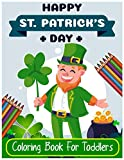 Happy St. Patrick's Day Coloring Book for Toddlers: big Activity Workbook for Toddlers & Kids - Coloring Book & Activities for Kids Ages 1-3
