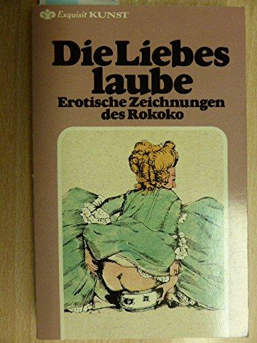 Die Liebeslaube. Erotische Zeichnungen des Rokoko.