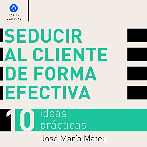 Seducir al cliente de forma efectiva. 10 ideas prácticas [Seduce Customers Effectively: 10 Practical Ideas] audiobook cover art