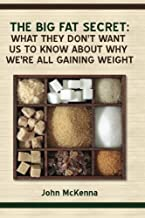 The Big Fat Secret: What they don't want us to know about why we're all getting fat