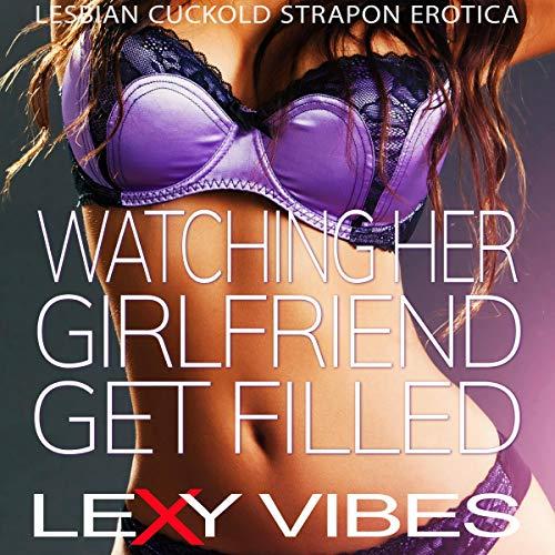 Watching Her Girlfriend Get Filled: Lesbian Cuckold Strap-On Erotica cover art
