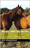 Massage équin étape par étape : Comment soulager les douleurs, améliorer la flexibilité et garder le son de votre cheval (Les guides du bon citoyen) (French Edition)