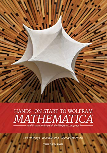 Compare Textbook Prices for Hands on Start to Wolfram Mathematica: And Programming with the Wolfram Language 3rd ed. Edition ISBN 9781579550370 by Cliff Hastings,Kelvin Mischo,Michael Morrison