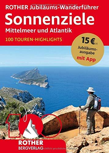 ROTHER Jubiläums-Wanderführer Sonnenziele - Mittelmeer und Atlantik: 100 Touren-Highlights. Mit App (Rother Selection)