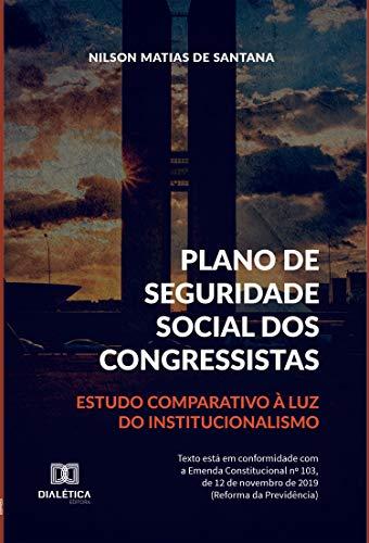 Plano de Seguridade Social dos Congressistas: estudo comparativo à luz do institucionalismo (Portuguese Edition)