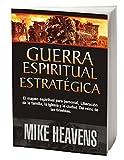 ESTRATÉGICO GUERRA ESPIRITUAL: El mapeo espiritual para la liberación personal, familiar, de la iglesia y de la ciudad del reino de las tinieblas