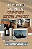 a complete guide to creating retail spaces: the design concept for contemporary interior: interior design (english edition)