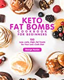 Keto Fat Bombs Cookbook For Beginners: 100 Low-carb, High-fa