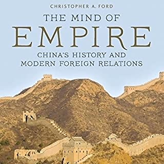 The Mind of Empire     China's History and Modern Foreign Relations              By:                                                                                                                                 Christopher Ford                               Narrated by:                                                                                                                                 Gary Roelofs                      Length: 13 hrs and 44 mins     2 ratings     Overall 4.5