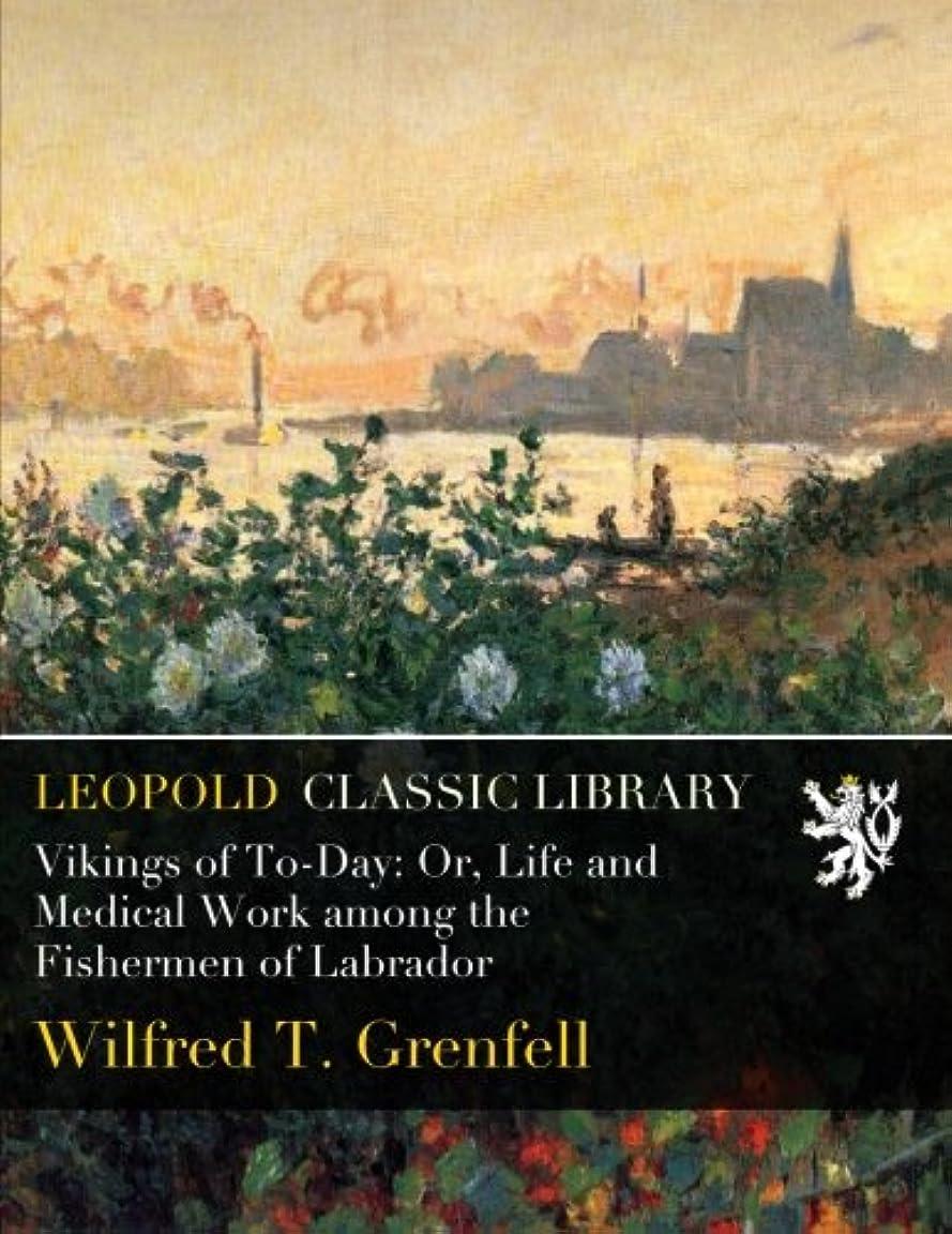 滑る承認褒賞Vikings of To-Day: Or, Life and Medical Work among the Fishermen of Labrador