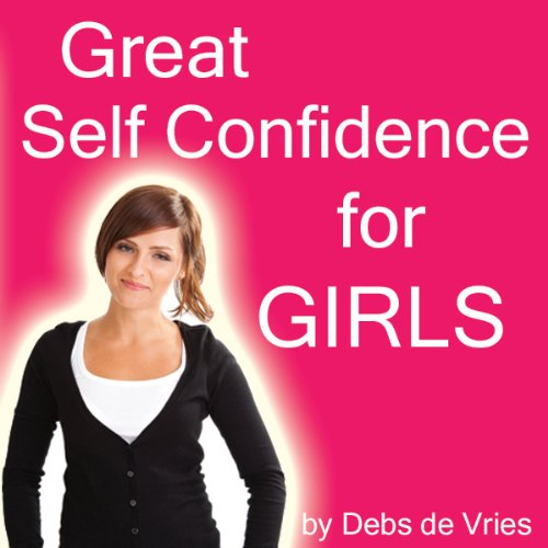 Great Self Confidence for Girls audiobook cover art
