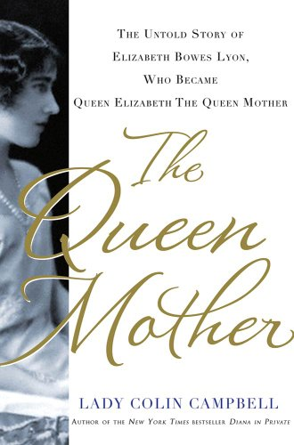 The Queen Mother: The Untold Story of Elizabeth Bowes Lyon, Who Became Queen Elizabeth The Queen Mother (English Edition)