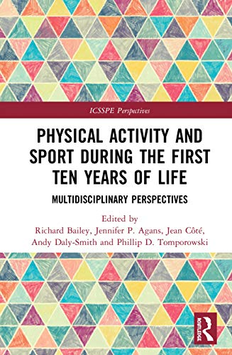 Physical Activity and Sport During the First Ten Years of Life: Multidisciplinary Perspectives (ICSSPE Perspectives)