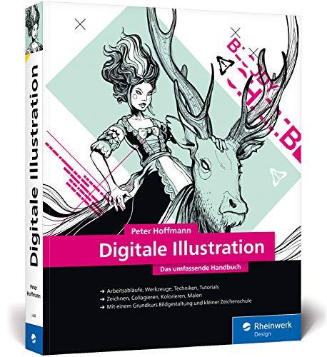 Digitale Illustration: Das umfassende Handbuch – inkl. Zeichenschule und Anleitungen für Illustrator und Photoshop