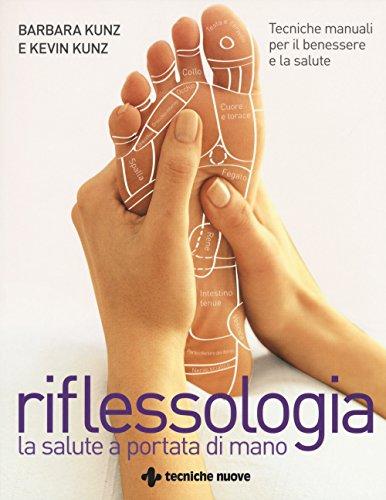 Riflessologia. Tecniche manuali per il benessere e la salute