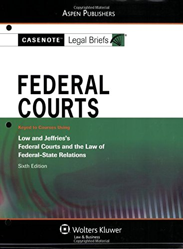 Casenote Legal Briefs: Federal Courts: Keyed to Low and Jeffries's Federal Courts and the Law of Federal-State Relations