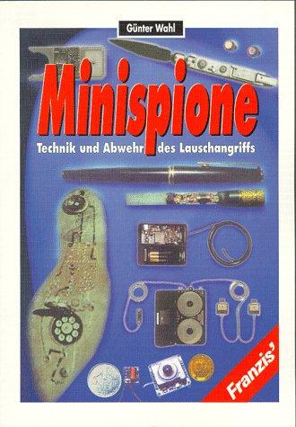 Minispione. Technik und Abwehr des Lauschangriffs