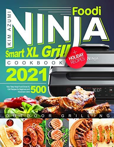 Ninja Foodi Smart XL Grill Cookbook: New Tasty Recipes for Beginners and Advanced Users