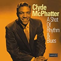Shot of Rhythm & Blues by Clyde Mcphatter (2000-07-18)