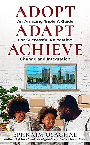 Adopt Adapt Achieve: An Amazing Triple A Guide for Successful Relocation, Change...