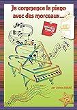 METHODE PIANO DEBUTANTS 'Je commence le piano avec des morceaux' Mélodies connues, comptines-classique. Livre musique facile, progressif, ludique pour apprendre à jouer des partitions dès 6 ans.