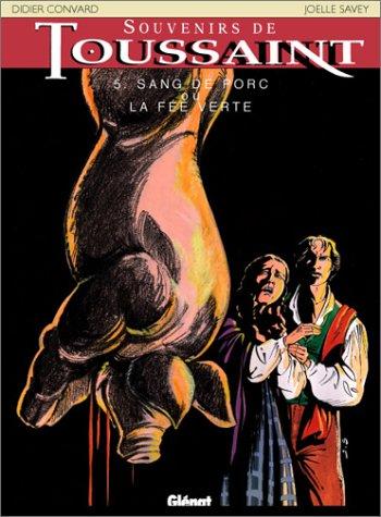 Souvenirs de Toussaint, tome 5 : Sang de porc ou La Fée verte