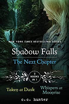 Shadow Falls  The Next Chapter  Taken at Dusk and Whispers at Moonrise  A Shadow Falls Novel