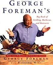 George Foreman's Big Book Of Grilling Barbecue And Rotisserie: More than 75 Recipes..