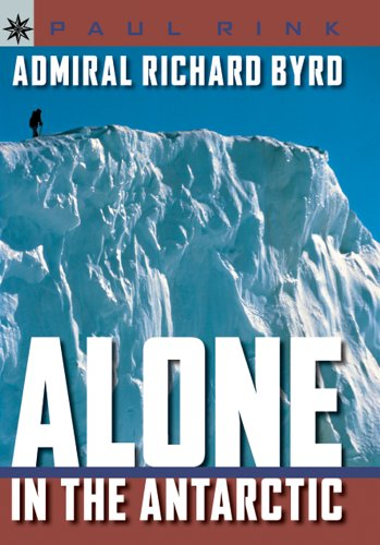 Sterling Point Books®: Admiral Richard Byrd: Alone in the Antarctic